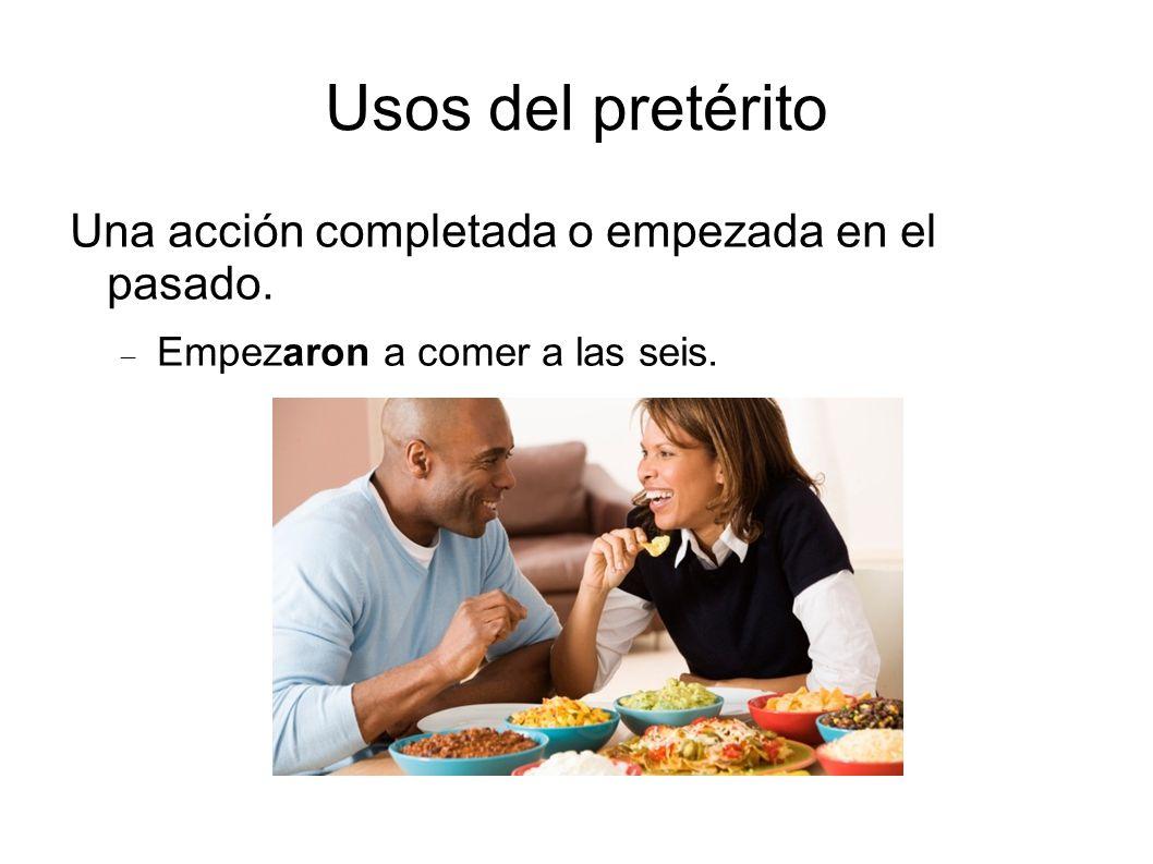 Usos del pretérito Una acción completada o empezada en el pasado.