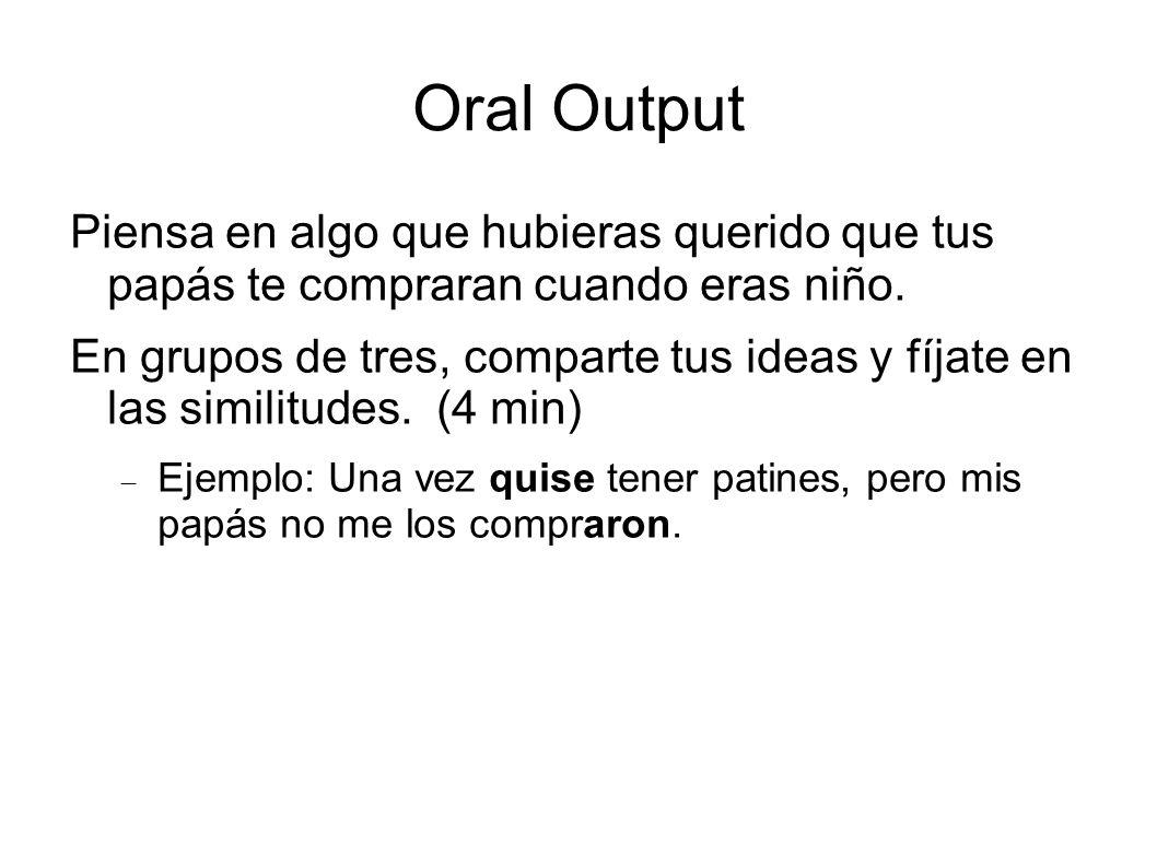 Oral Output Piensa en algo que hubieras querido que tus papás te compraran cuando eras niño.