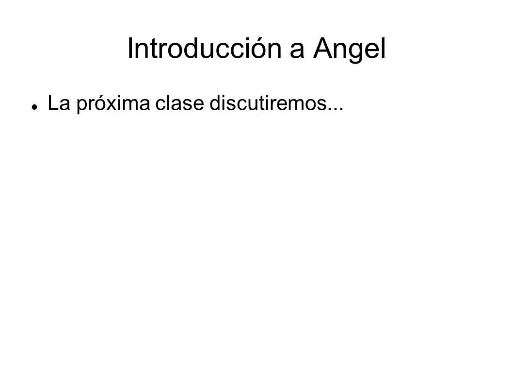 Introducción a Angel La próxima clase discutiremos...