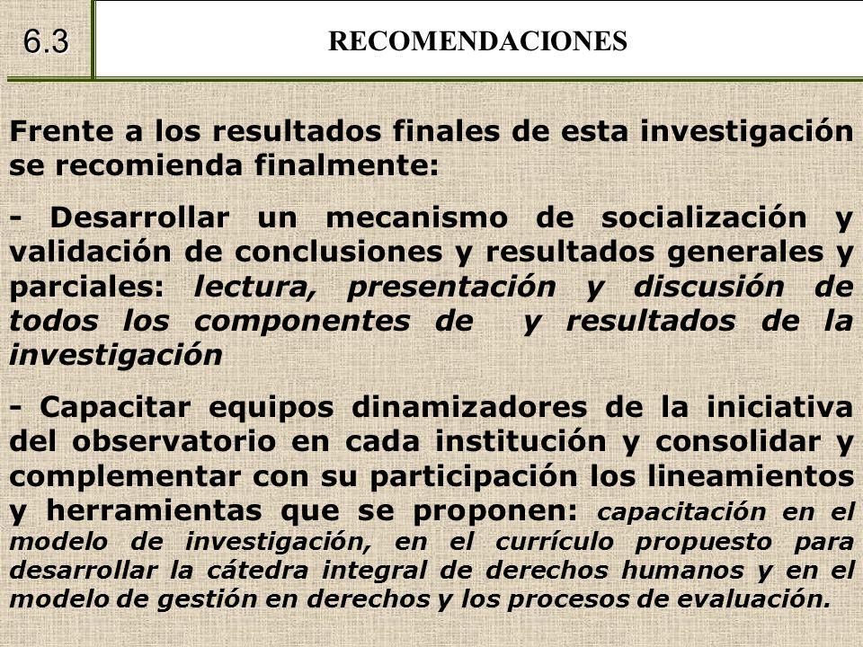 RECOMENDACIONES6.3. Frente a los resultados finales de esta investigación se recomienda finalmente: