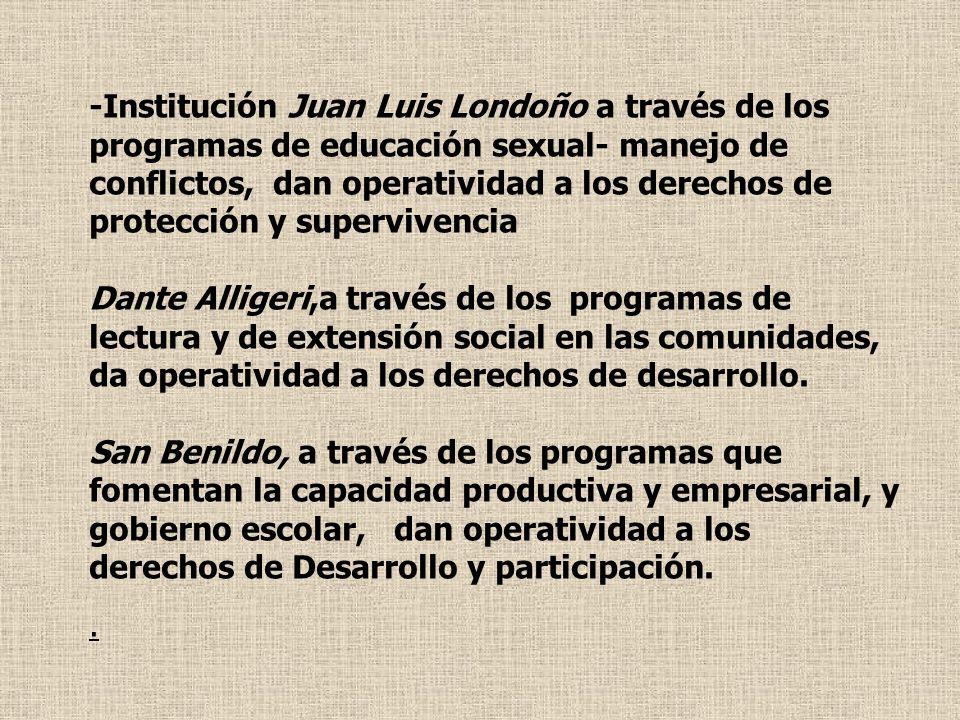 -Institución Juan Luis Londoño a través de los programas de educación sexual- manejo de conflictos, dan operatividad a los derechos de protección y supervivencia
