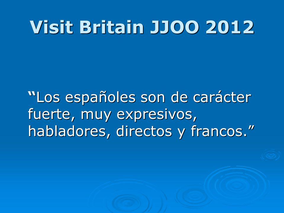 Visit Britain JJOO 2012 Los españoles son de carácter fuerte, muy expresivos, habladores, directos y francos.