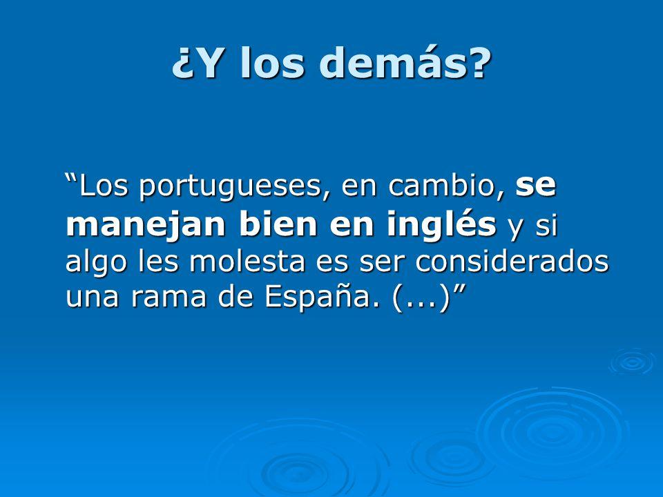 ¿Y los demás Los portugueses, en cambio, se manejan bien en inglés y si algo les molesta es ser considerados una rama de España. (...)