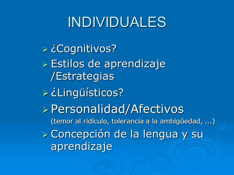 INDIVIDUALES ¿Lingüísticos Personalidad/Afectivos ¿Cognitivos