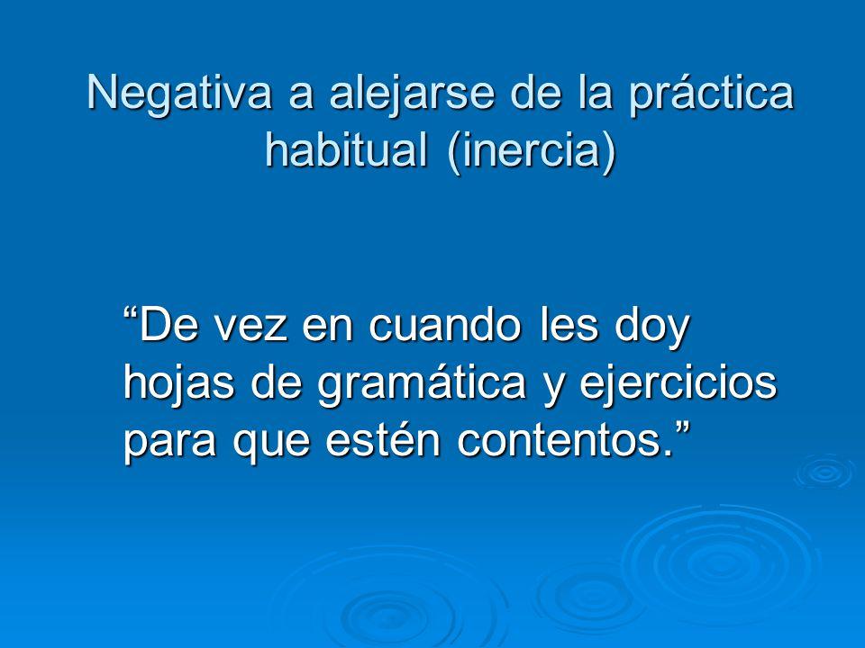 Negativa a alejarse de la práctica habitual (inercia)