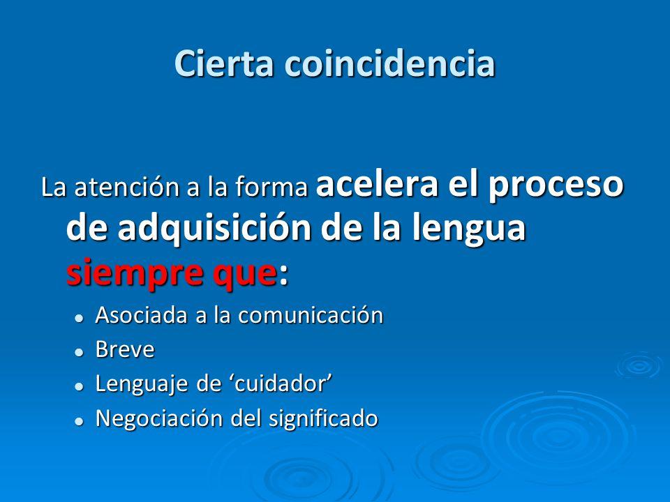 Cierta coincidencia La atención a la forma acelera el proceso de adquisición de la lengua siempre que: