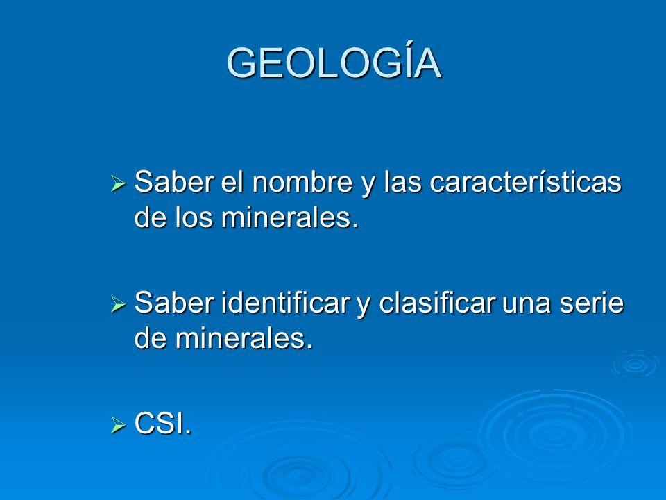 GEOLOGÍA Saber el nombre y las características de los minerales.