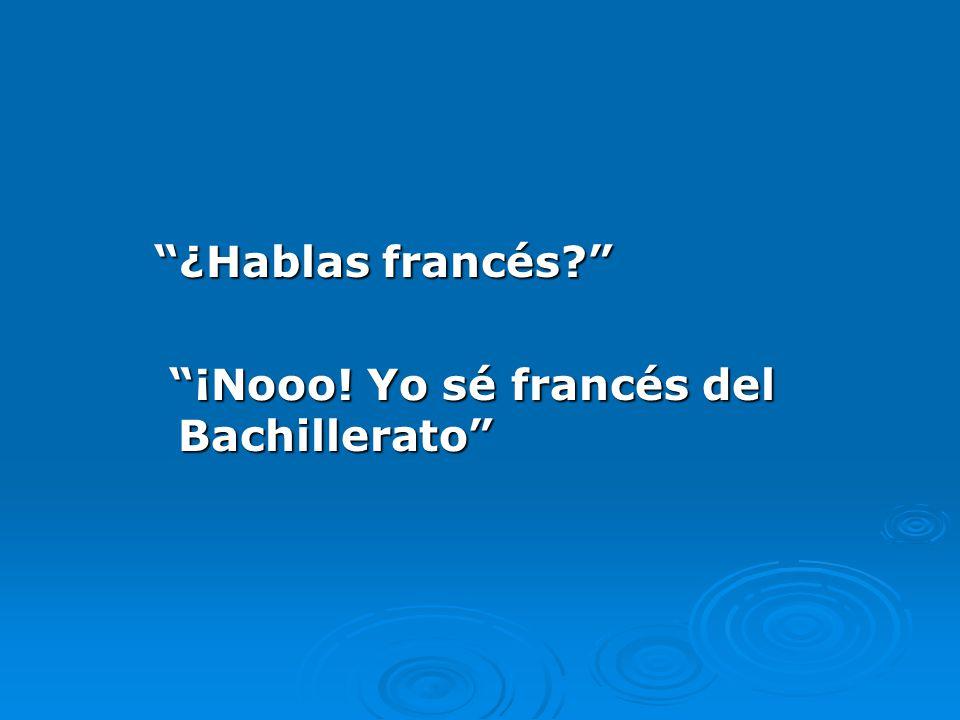 ¿Hablas francés ¡Nooo! Yo sé francés del Bachillerato