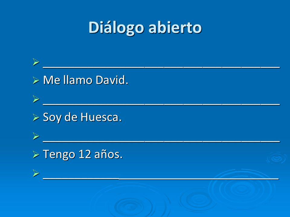 Diálogo abierto _____________________________________ Me llamo David.