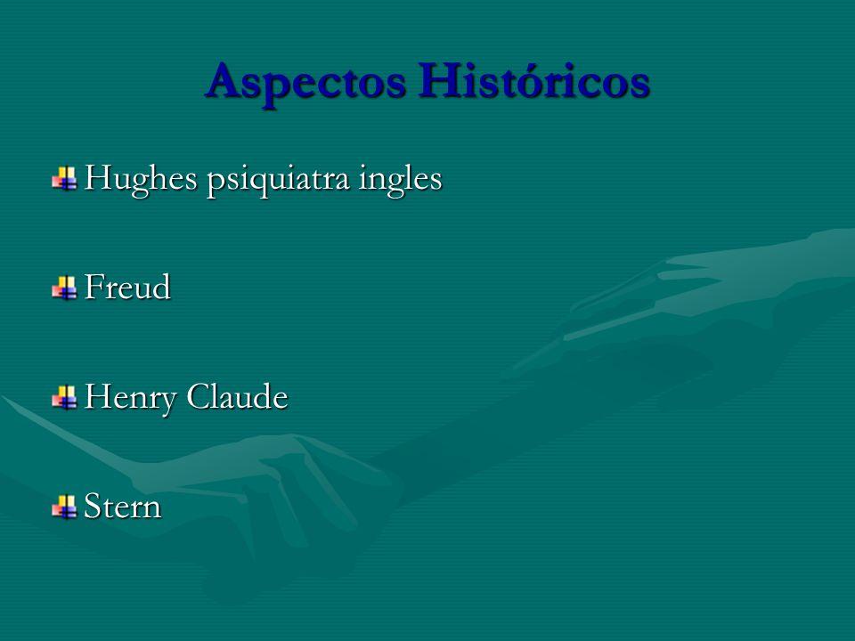 Aspectos Históricos Hughes psiquiatra ingles Freud Henry Claude Stern
