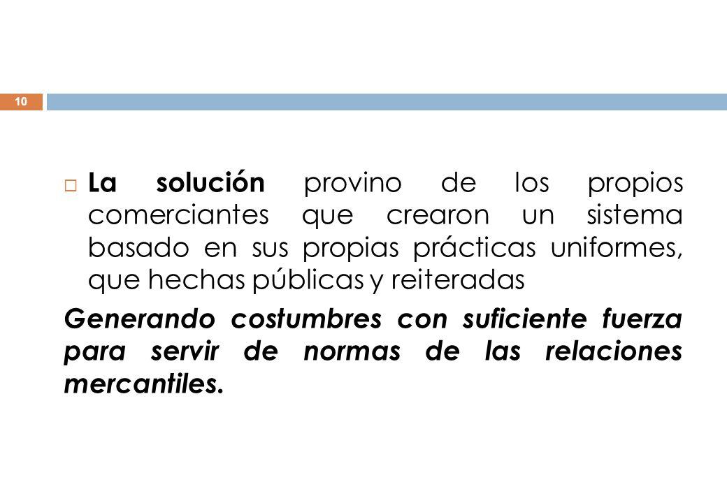 La solución provino de los propios comerciantes que crearon un sistema basado en sus propias prácticas uniformes, que hechas públicas y reiteradas