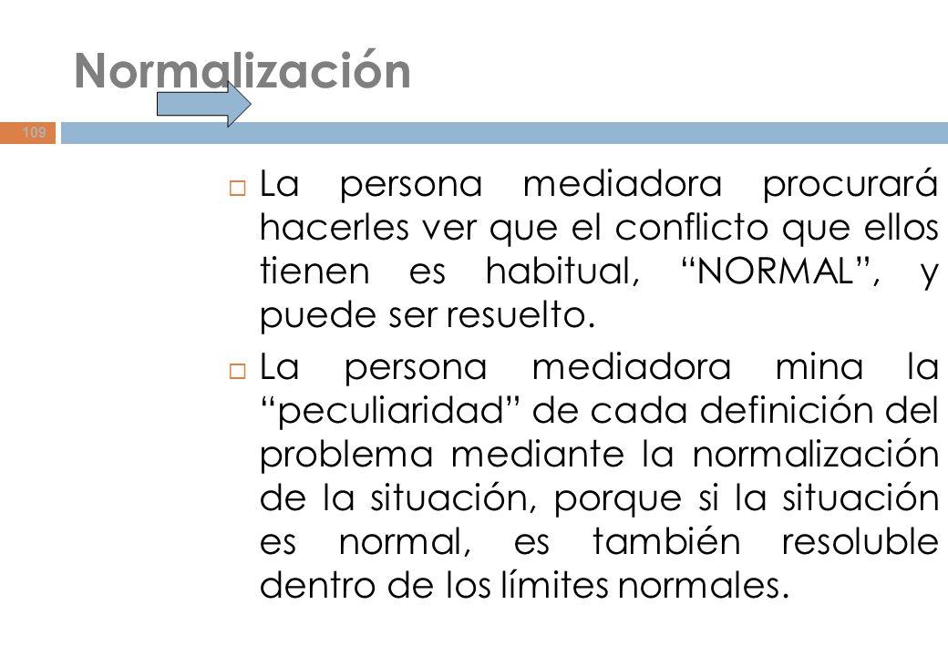 Normalización La persona mediadora procurará hacerles ver que el conflicto que ellos tienen es habitual, NORMAL , y puede ser resuelto.