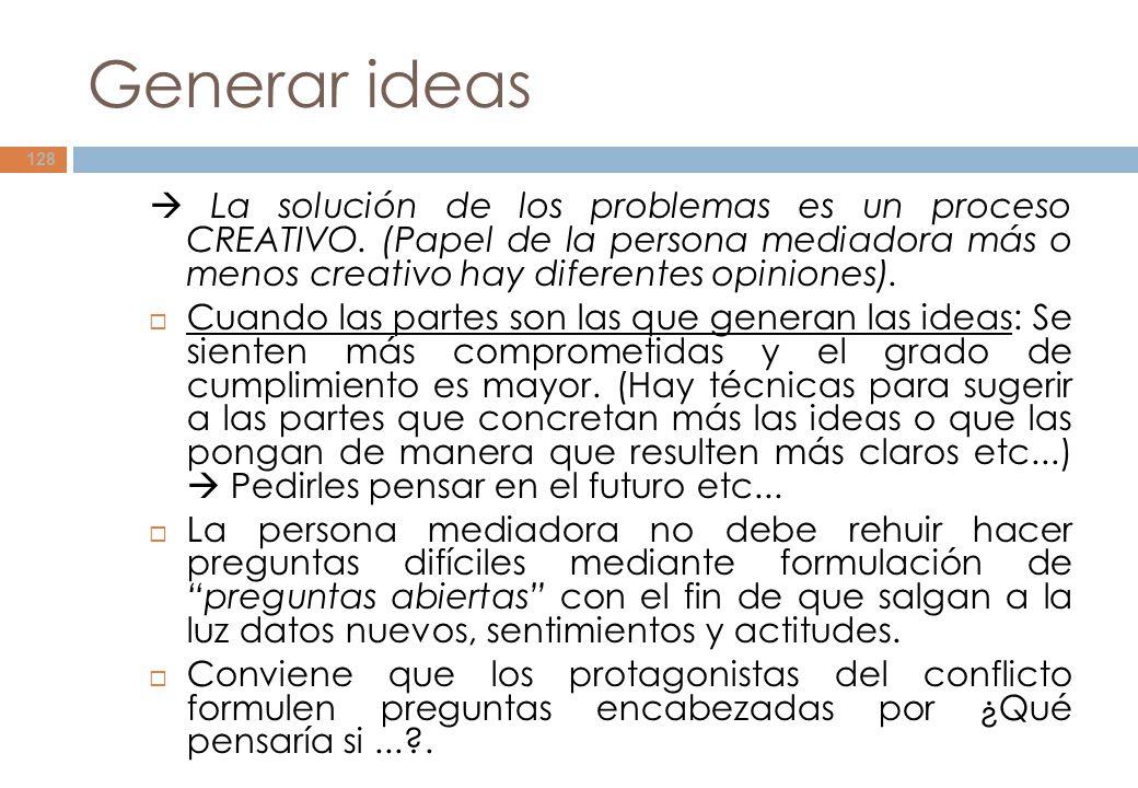 Generar ideas  La solución de los problemas es un proceso CREATIVO. (Papel de la persona mediadora más o menos creativo hay diferentes opiniones).