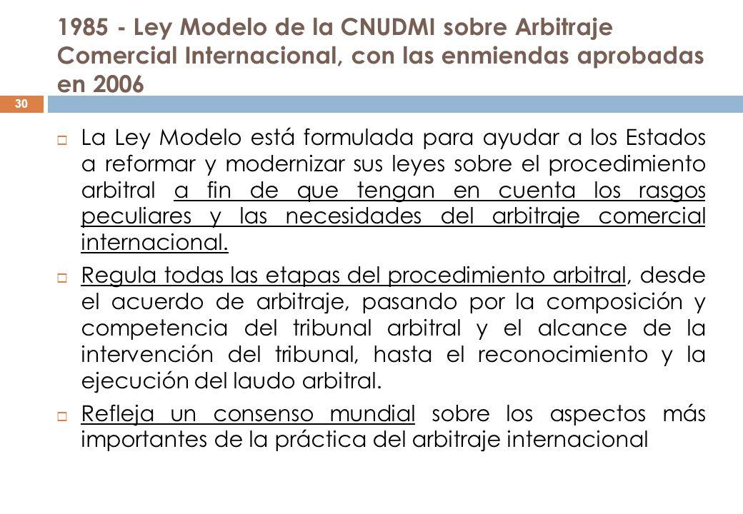 1985 - Ley Modelo de la CNUDMI sobre Arbitraje Comercial Internacional, con las enmiendas aprobadas en 2006