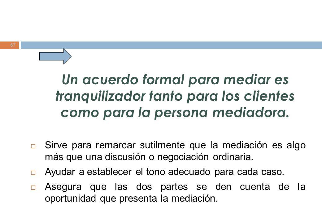 Un acuerdo formal para mediar es tranquilizador tanto para los clientes como para la persona mediadora.