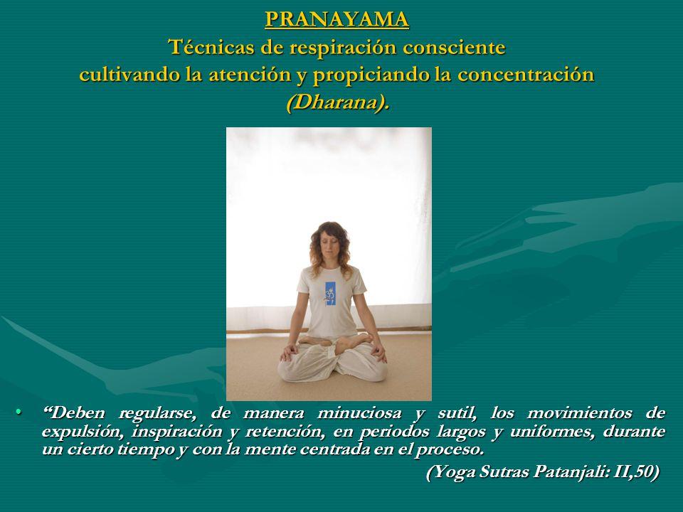 PRANAYAMA Técnicas de respiración consciente cultivando la atención y propiciando la concentración (Dharana).