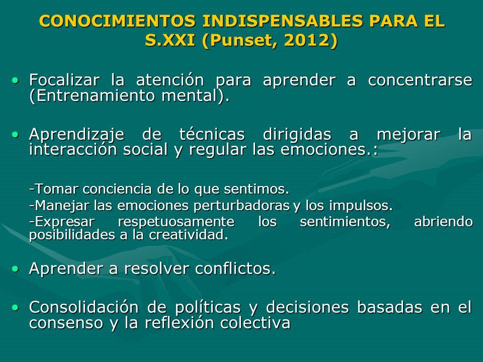 CONOCIMIENTOS INDISPENSABLES PARA EL S.XXI (Punset, 2012)