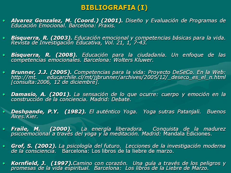 BIBLIOGRAFIA (I) Alvarez Gonzalez, M. (Coord.) (2001). Diseño y Evaluación de Programas de Educación Emocional. Barcelona: Praxis.