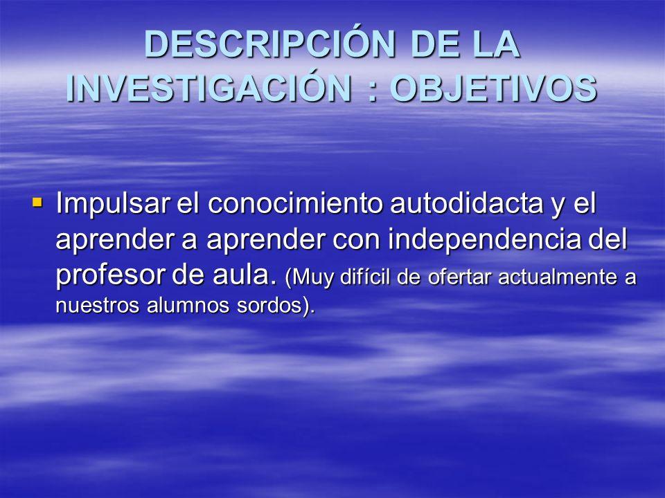 DESCRIPCIÓN DE LA INVESTIGACIÓN : OBJETIVOS