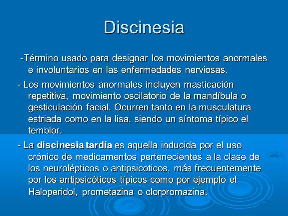 Discinesia -Término usado para designar los movimientos anormales e involuntarios en las enfermedades nerviosas.