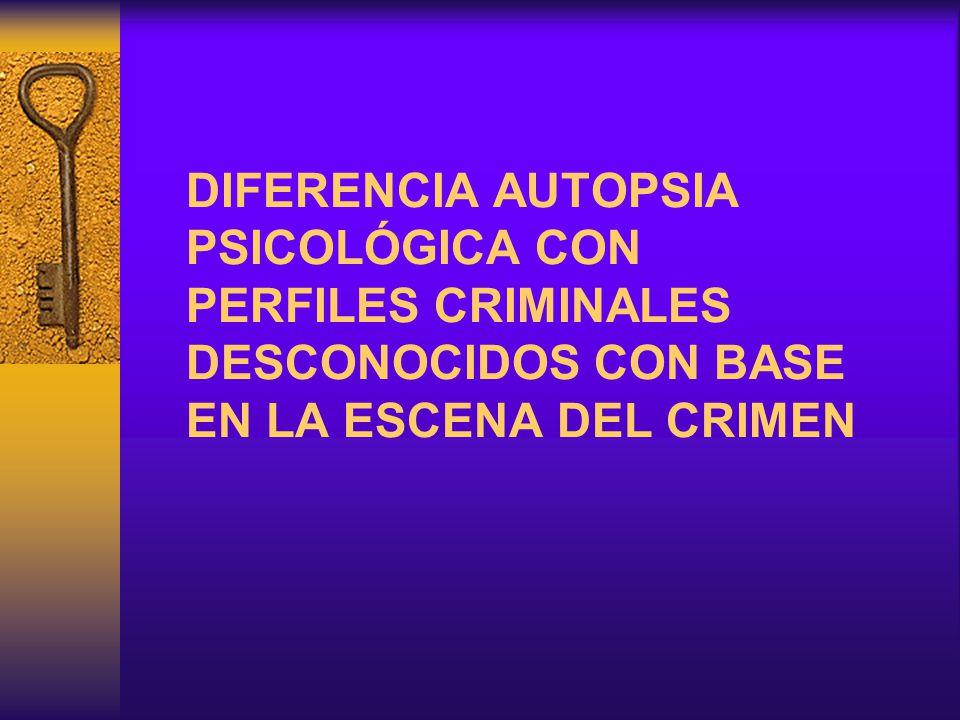DIFERENCIA AUTOPSIA PSICOLÓGICA CON PERFILES CRIMINALES DESCONOCIDOS CON BASE EN LA ESCENA DEL CRIMEN