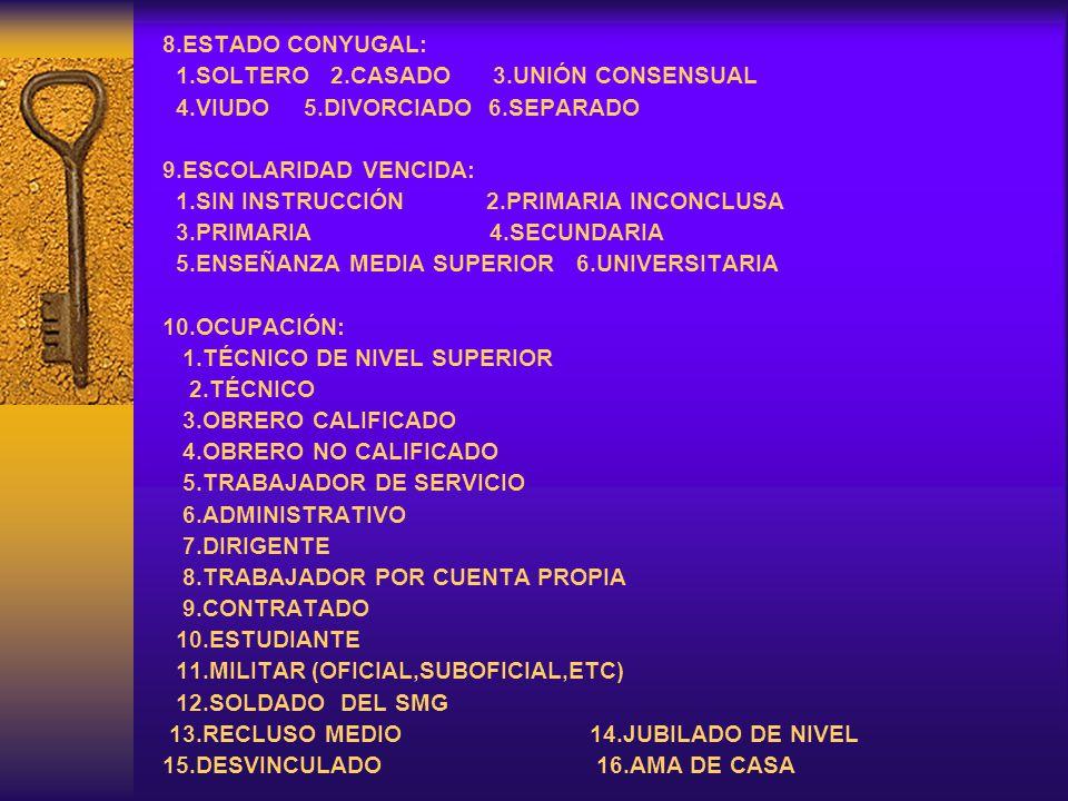 8.ESTADO CONYUGAL: 1.SOLTERO 2.CASADO 3.UNIÓN CONSENSUAL. 4.VIUDO 5.DIVORCIADO 6.SEPARADO.