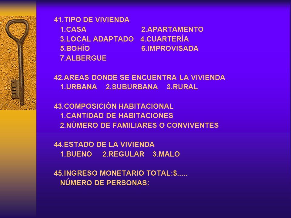 41.TIPO DE VIVIENDA 1.CASA 2.APARTAMENTO. 3.LOCAL ADAPTADO 4.CUARTERÍA. 5.BOHÍO 6.IMPROVISADA.