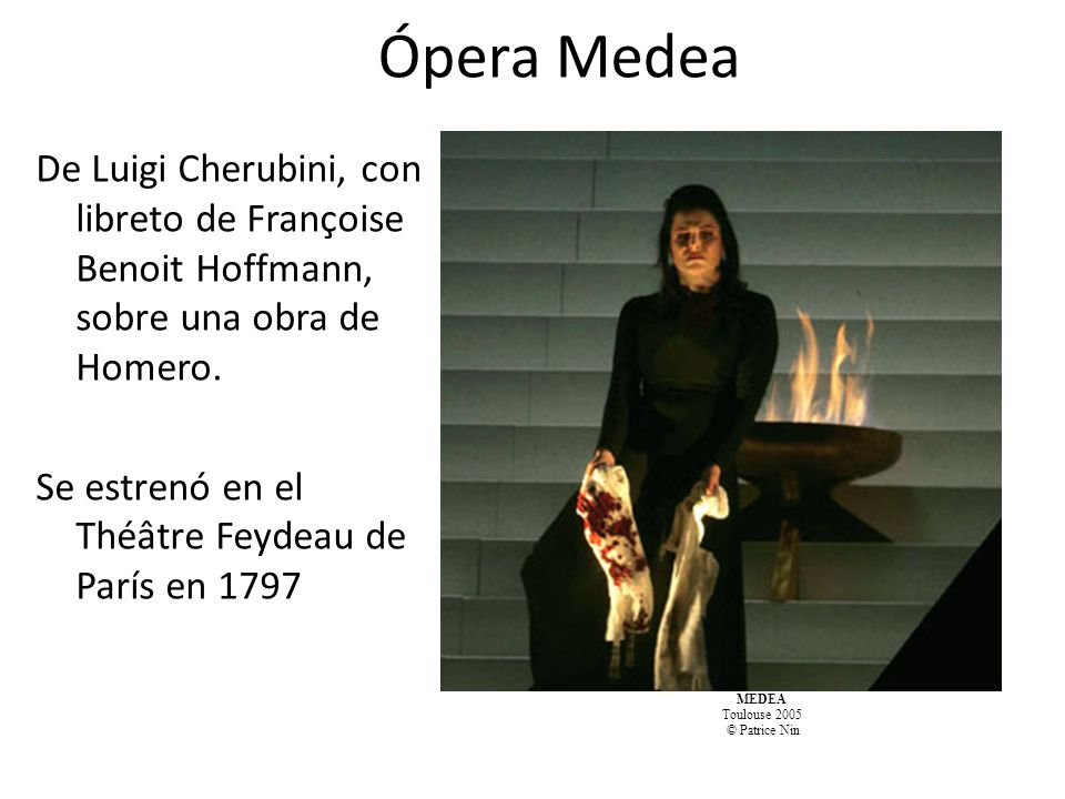 Ópera Medea De Luigi Cherubini, con libreto de Françoise Benoit Hoffmann, sobre una obra de Homero.