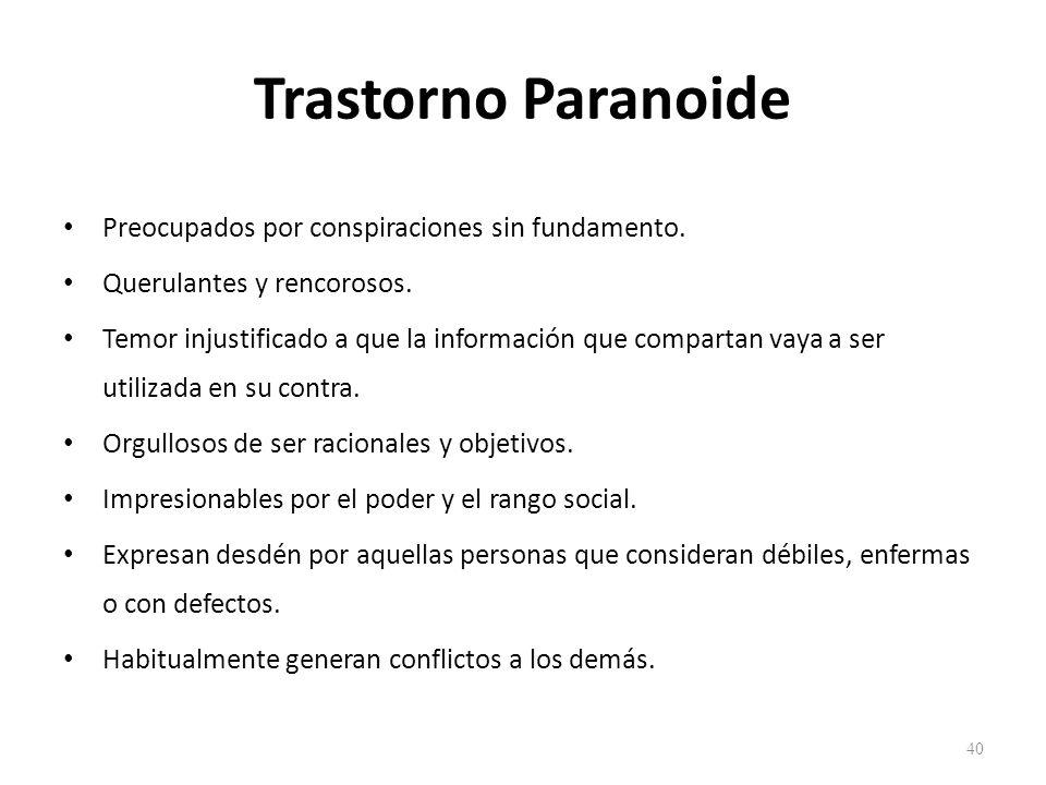 Trastorno Paranoide Preocupados por conspiraciones sin fundamento.