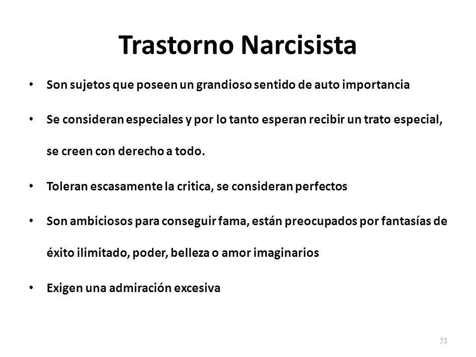 Trastorno Narcisista Son sujetos que poseen un grandioso sentido de auto importancia.