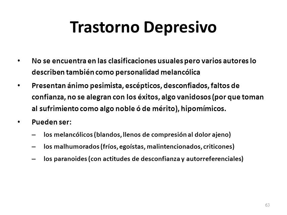 Trastorno Depresivo No se encuentra en las clasificaciones usuales pero varios autores lo describen también como personalidad melancólica.