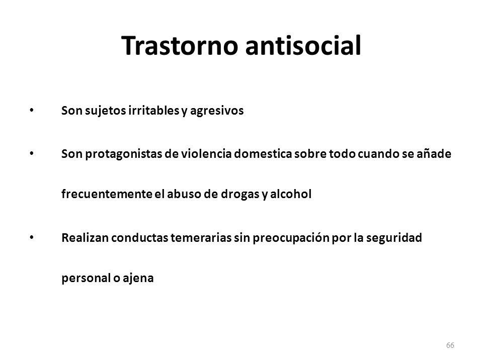 Trastorno antisocial Son sujetos irritables y agresivos