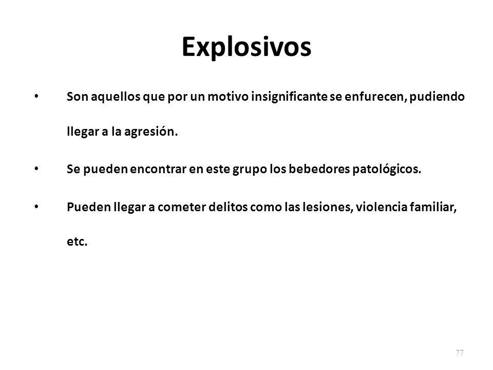 Explosivos Son aquellos que por un motivo insignificante se enfurecen, pudiendo llegar a la agresión.