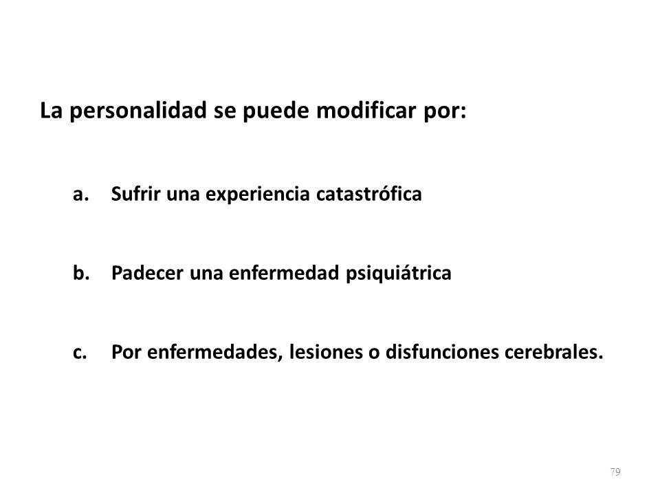 La personalidad se puede modificar por: