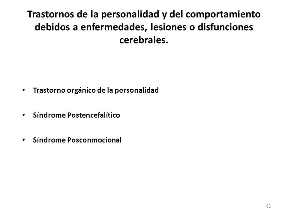 Trastornos de la personalidad y del comportamiento debidos a enfermedades, lesiones o disfunciones cerebrales.