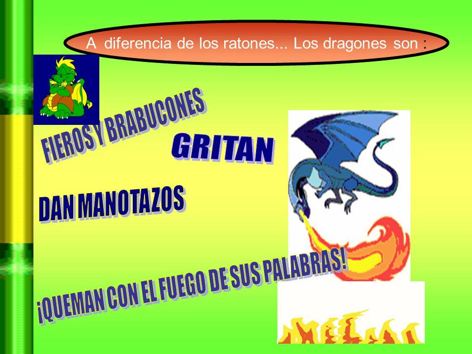 A diferencia de los ratones... Los dragones son :
