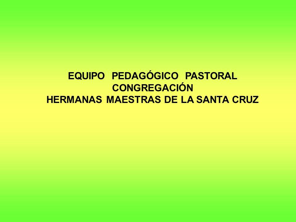EQUIPO PEDAGÓGICO PASTORAL HERMANAS MAESTRAS DE LA SANTA CRUZ