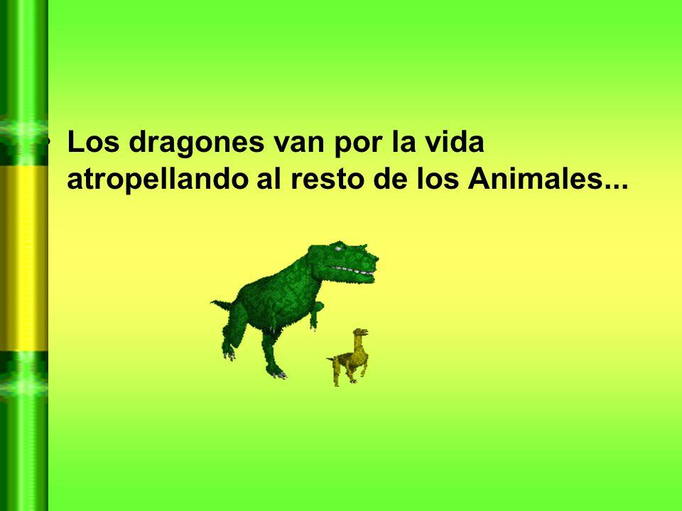 Los dragones van por la vida atropellando al resto de los Animales...