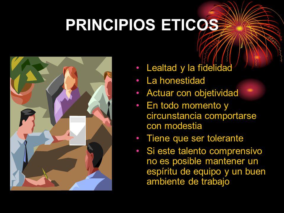 PRINCIPIOS ETICOS Lealtad y la fidelidad La honestidad