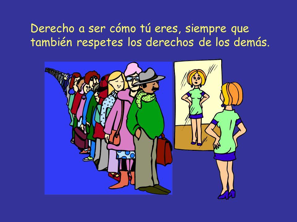 Derecho a ser cómo tú eres, siempre que también respetes los derechos de los demás.