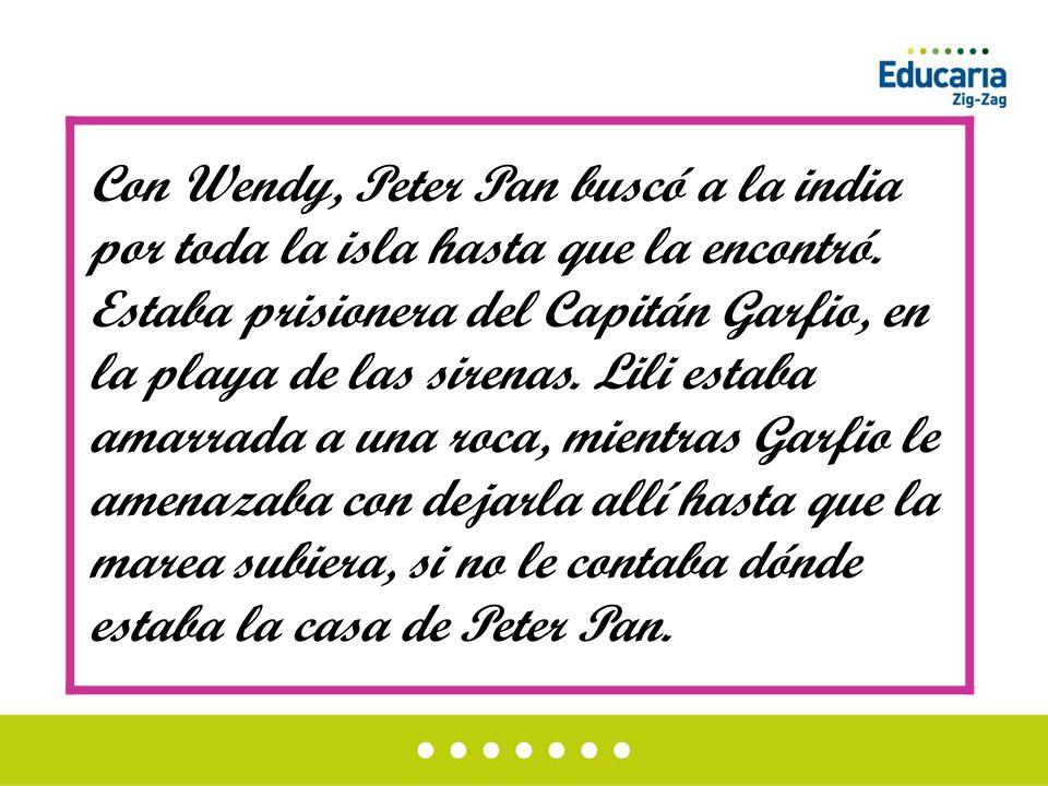 Con Wendy, Peter Pan buscó a la india por toda la isla hasta que la encontró.
