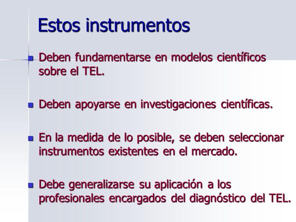 Estos instrumentos Deben fundamentarse en modelos científicos sobre el TEL. Deben apoyarse en investigaciones científicas.
