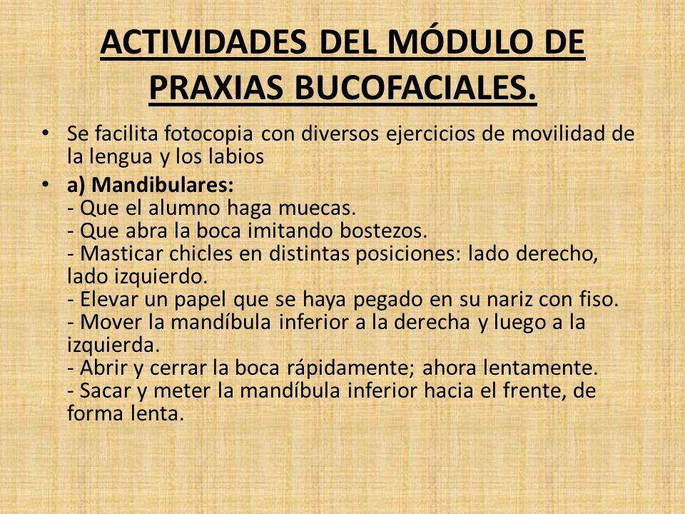 ACTIVIDADES DEL MÓDULO DE PRAXIAS BUCOFACIALES.