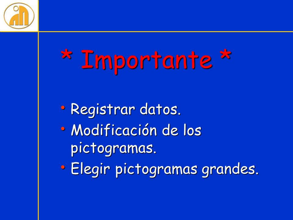 * Importante * Registrar datos. Modificación de los pictogramas.