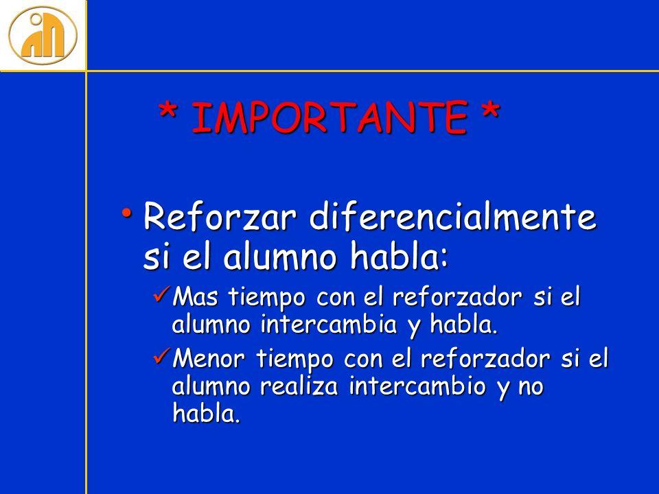 * IMPORTANTE * Reforzar diferencialmente si el alumno habla:
