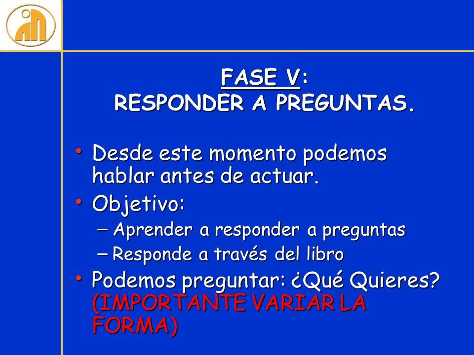 FASE V: RESPONDER A PREGUNTAS.
