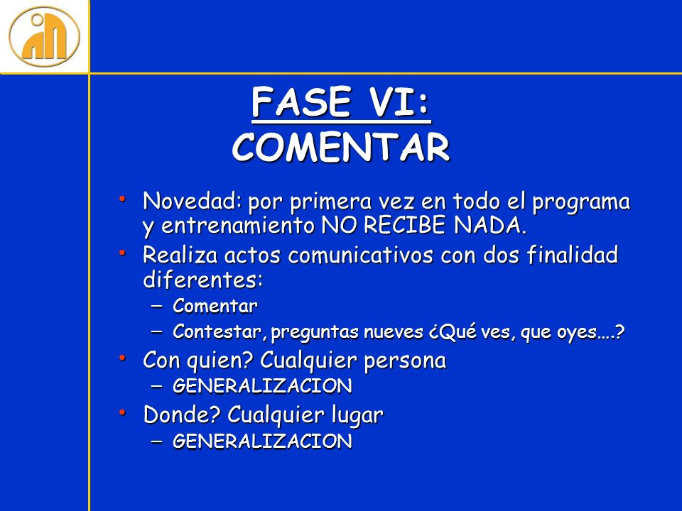 FASE VI: COMENTAR Novedad: por primera vez en todo el programa y entrenamiento NO RECIBE NADA.
