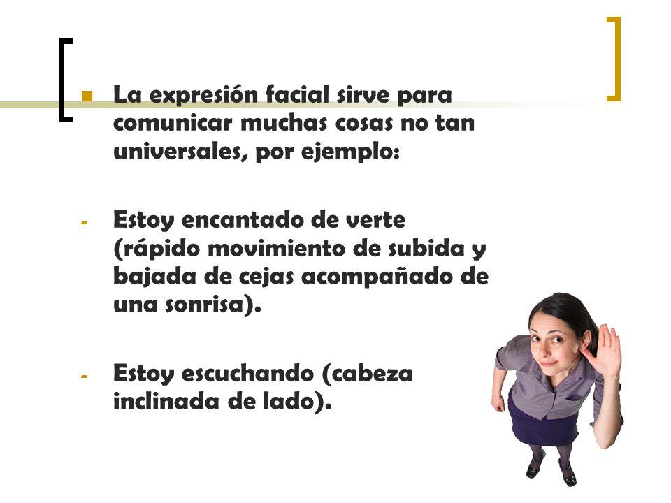 La expresión facial sirve para comunicar muchas cosas no tan universales, por ejemplo: