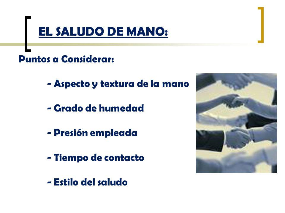 EL SALUDO DE MANO: Puntos a Considerar: - Aspecto y textura de la mano