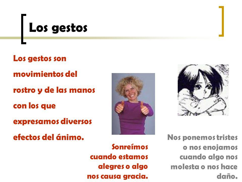 Los gestos Los gestos son movimientos del rostro y de las manos con los que expresamos diversos efectos del ánimo.